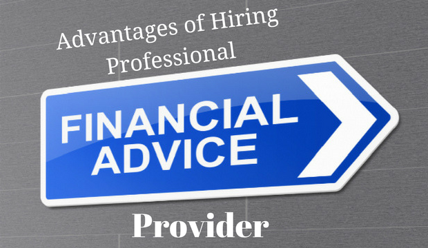Advantages of Hiring Professional Financial Advice Provider