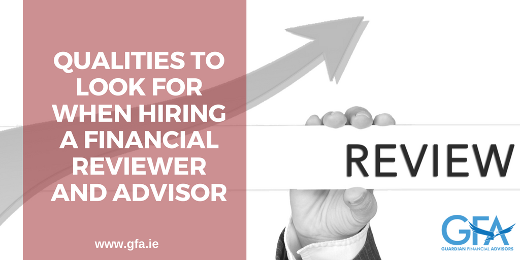 Qualities to Look For When Hiring a Financial Reviewer and Advisor