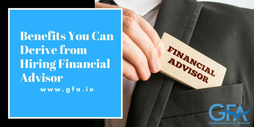 Benefits You Can Derive from Hiring Financial Advisor